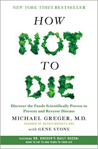 How Not to Die by Michael Greger - a Review