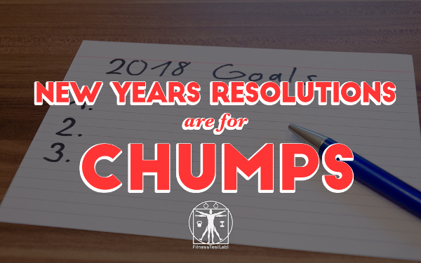 New Years Resolutions are for Chumps
