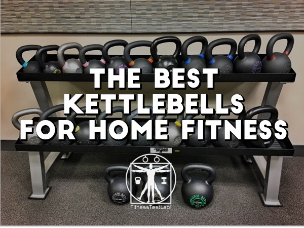 Best Kettlebells For Home Fitness - 2021 Edition